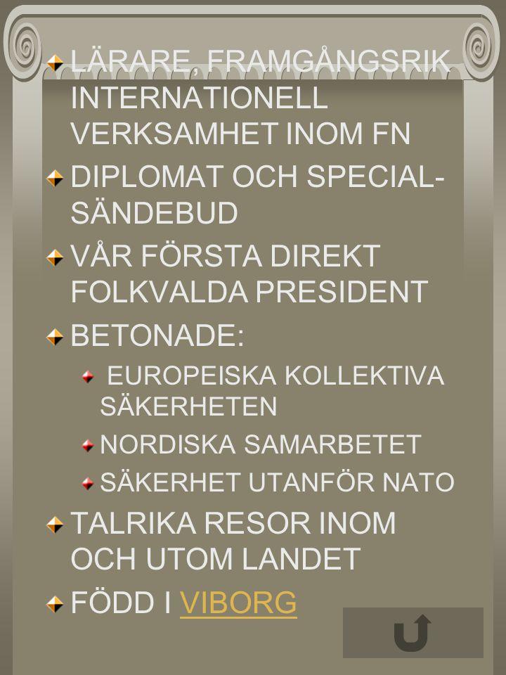 LÄRARE, FRAMGÅNGSRIK INTERNATIONELL VERKSAMHET INOM FN DIPLOMAT OCH SPECIAL- SÄNDEBUD VÅR FÖRSTA DIREKT FOLKVALDA PRESIDENT BETONADE: EUROPEISKA KOLLE