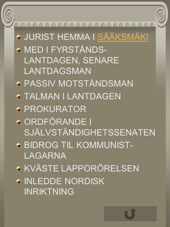 JURIST HEMMA I SÄÄKSMÄKISÄÄKSMÄKI MED I FYRSTÅNDS- LANTDAGEN, SENARE LANTDAGSMAN PASSIV MOTSTÅNDSMAN TALMAN I LANTDAGEN PROKURATOR ORDFÖRANDE I SJÄLVS