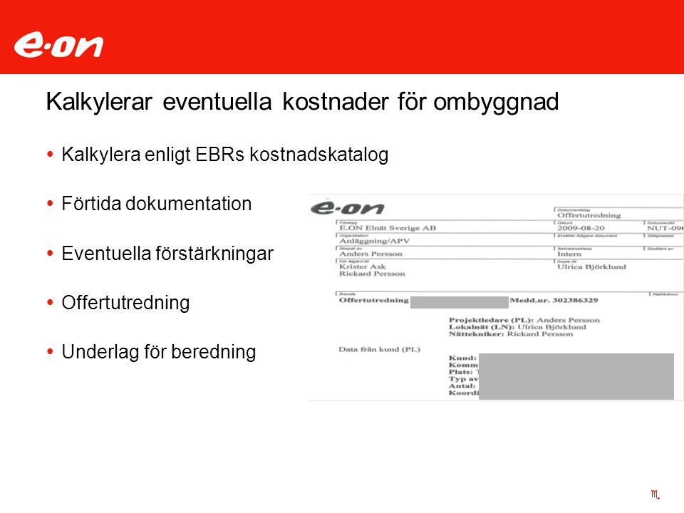 Kalkylerar eventuella kostnader för ombyggnad  Kalkylera enligt EBRs kostnadskatalog  Förtida dokumentation  Eventuella förstärkningar  Offertutre
