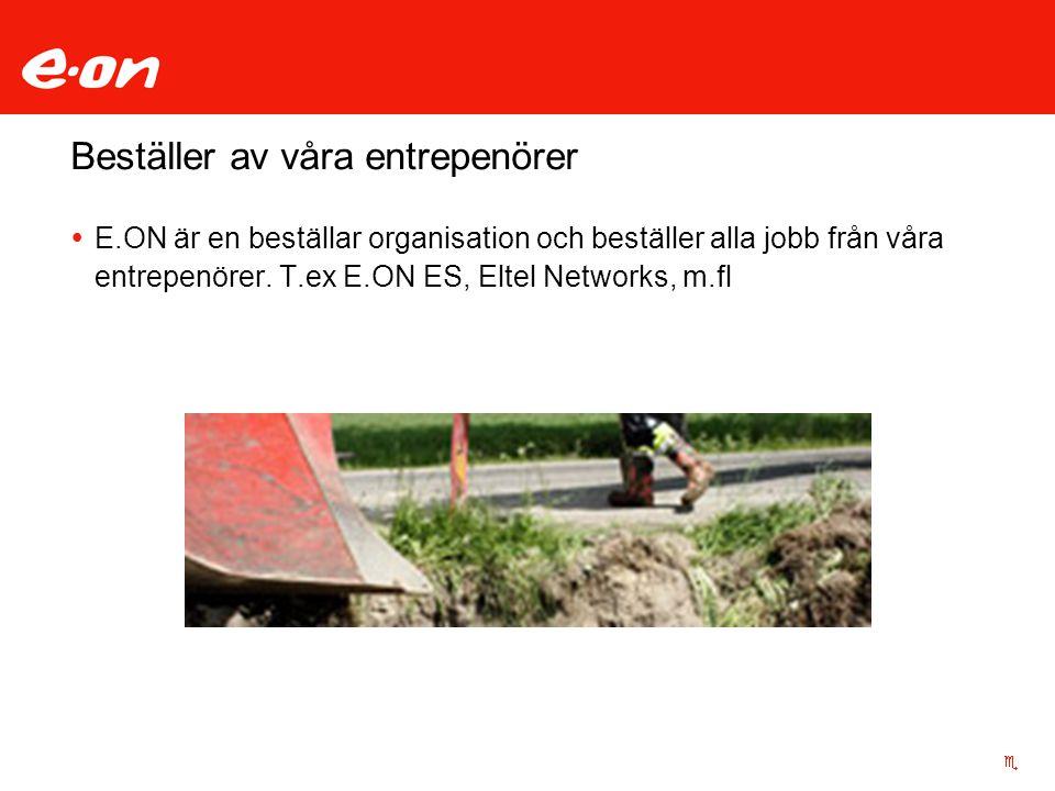 Beställer av våra entrepenörer  E.ON är en beställar organisation och beställer alla jobb från våra entrepenörer. T.ex E.ON ES, Eltel Networks, m.fl
