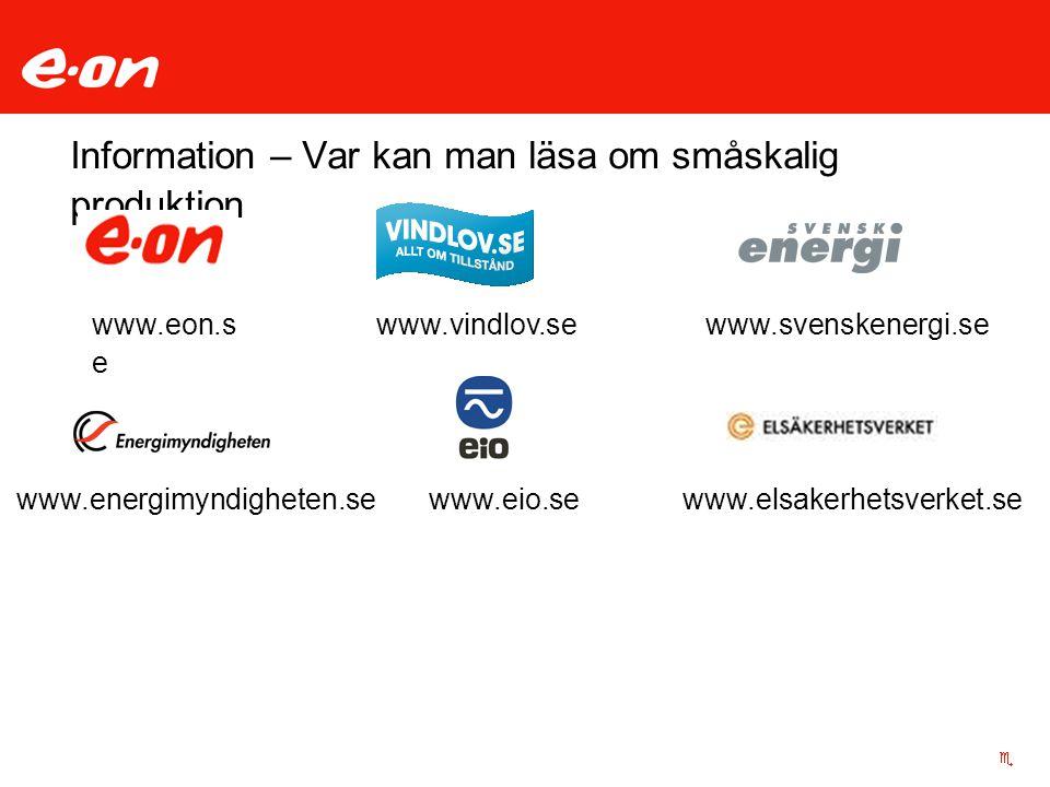 Information – Var kan man läsa om småskalig produktion www.svenskenergi.sewww.eon.s e www.vindlov.se www.energimyndigheten.sewww.elsakerhetsverket.sew