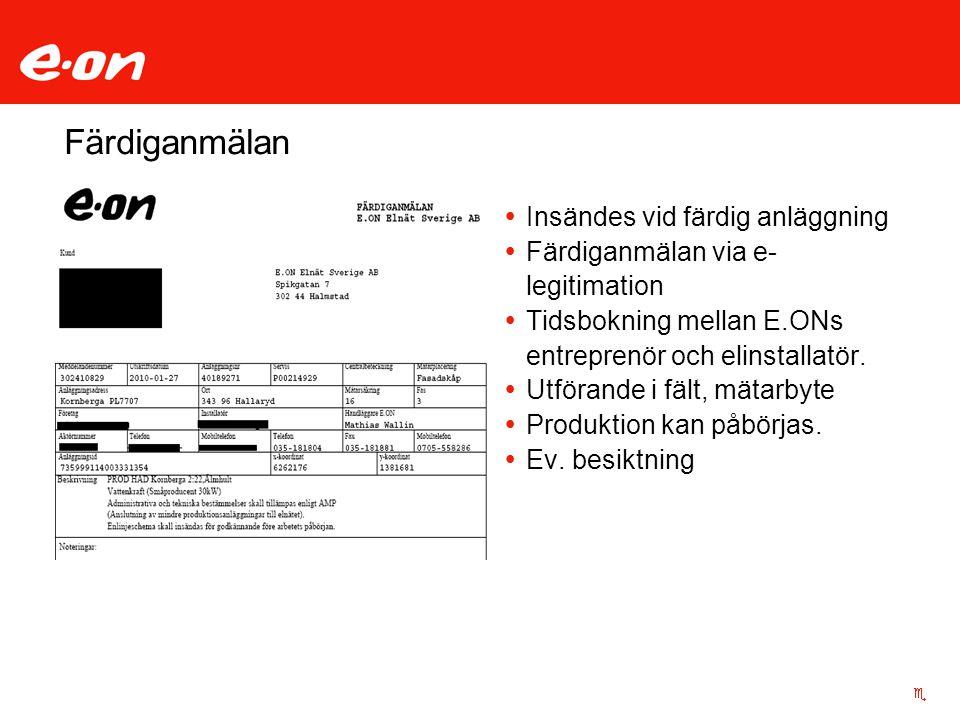 Färdiganmälan  Insändes vid färdig anläggning  Färdiganmälan via e- legitimation  Tidsbokning mellan E.ONs entreprenör och elinstallatör.  Utföran