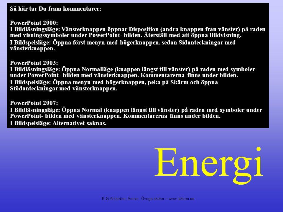 Energi Så här tar Du fram kommentarer: PowerPoint 2000: I Bildläsningsläge: Vänsterknappen öppnar Disposition (andra knappen från vänster) på raden me