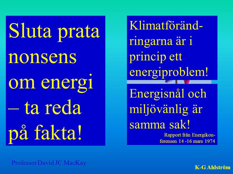 Sluta prata nonsens om energi – ta reda på fakta! Klimatföränd- ringarna är i princip ett energiproblem! Energisnål och miljövänlig är samma sak! Rapp