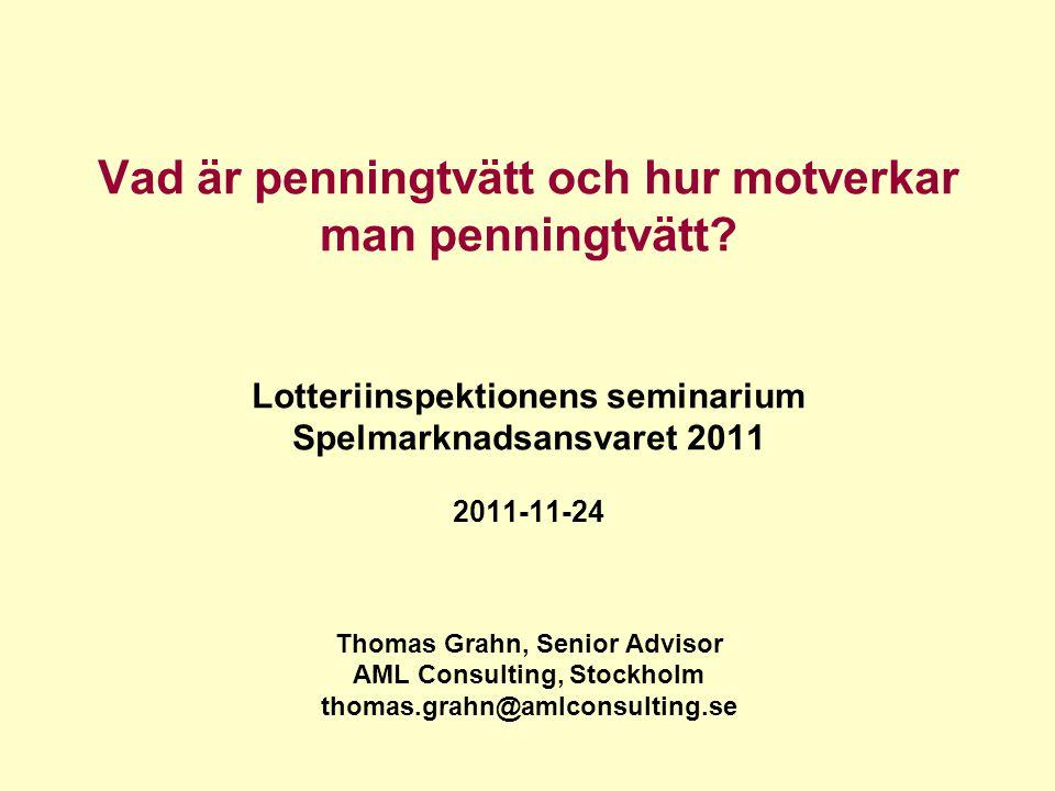 Vad är penningtvätt och hur motverkar man penningtvätt? Lotteriinspektionens seminarium Spelmarknadsansvaret 2011 2011-11-24 Thomas Grahn, Senior Advi