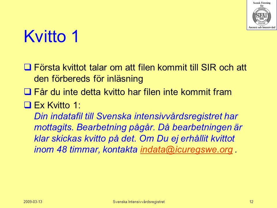 2009-03-13Svenska Intensivvårdsregistret12 Kvitto 1  Första kvittot talar om att filen kommit till SIR och att den förbereds för inläsning  Får du i