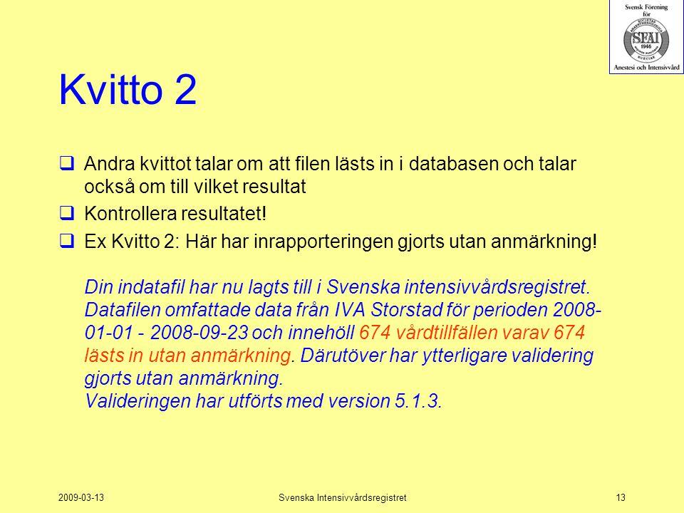 2009-03-13Svenska Intensivvårdsregistret13 Kvitto 2  Andra kvittot talar om att filen lästs in i databasen och talar också om till vilket resultat 