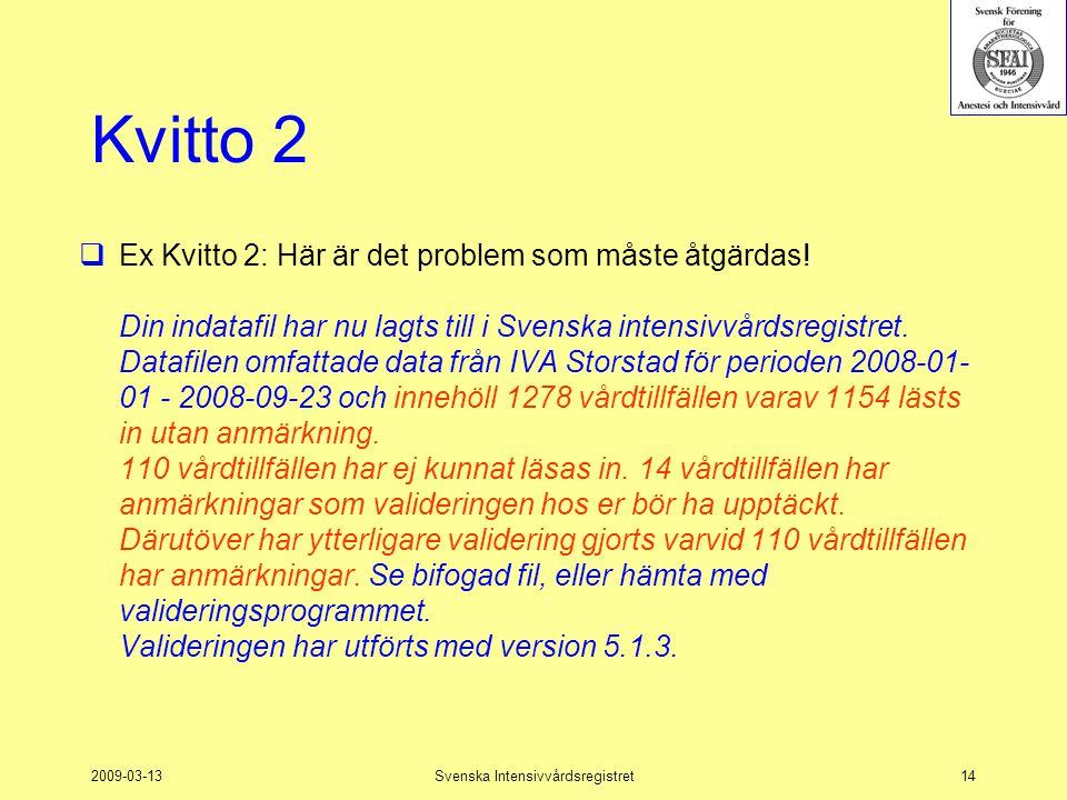 2009-03-13Svenska Intensivvårdsregistret14 Kvitto 2  Ex Kvitto 2: Här är det problem som måste åtgärdas! Din indatafil har nu lagts till i Svenska in