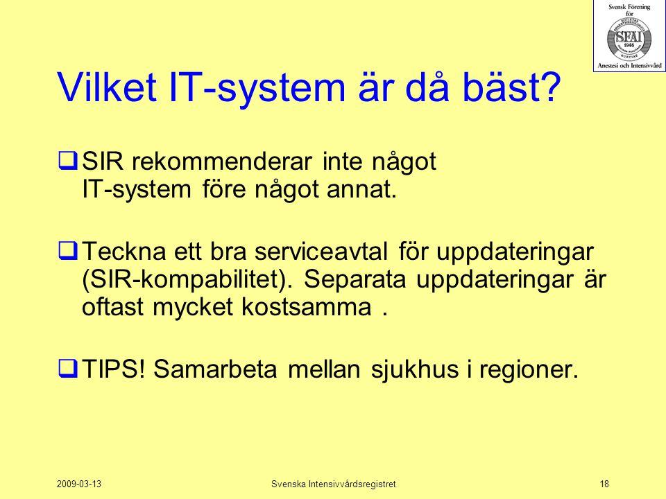 2009-03-13Svenska Intensivvårdsregistret18 Vilket IT-system är då bäst?  SIR rekommenderar inte något IT-system före något annat.  Teckna ett bra se