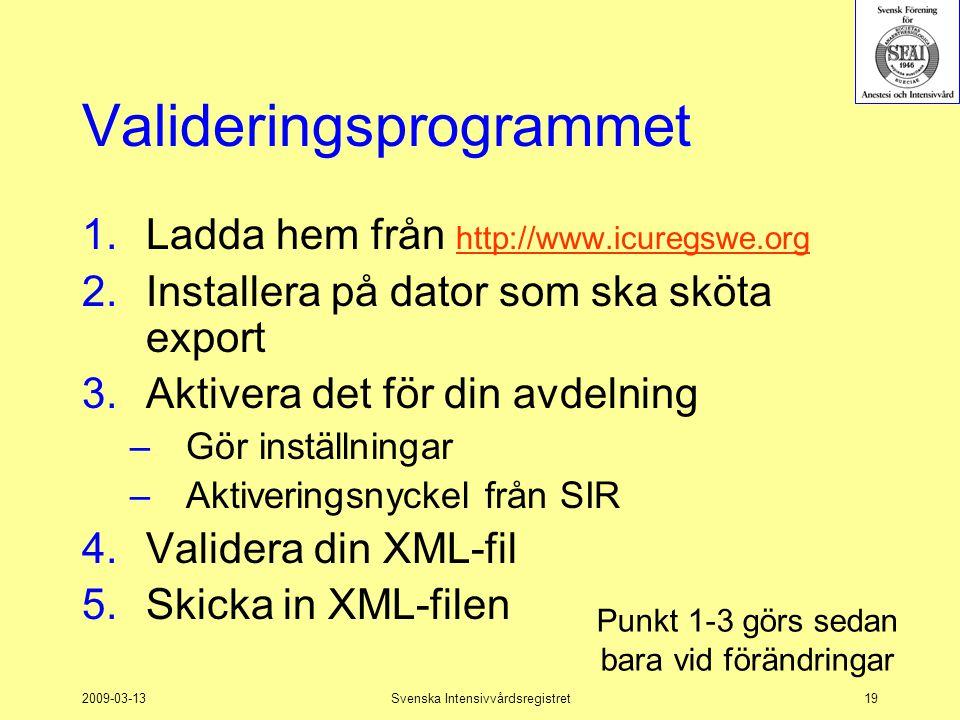 2009-03-13Svenska Intensivvårdsregistret19 Valideringsprogrammet 1.Ladda hem från http://www.icuregswe.org http://www.icuregswe.org 2.Installera på da