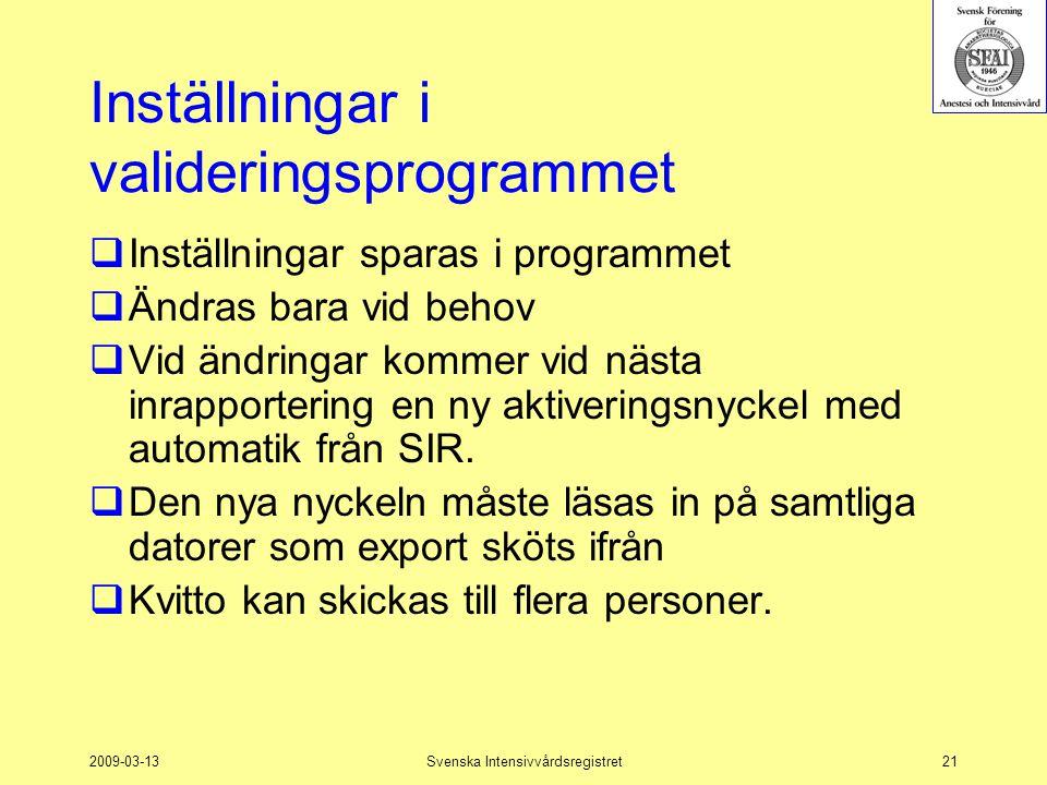 2009-03-13Svenska Intensivvårdsregistret21 Inställningar i valideringsprogrammet  Inställningar sparas i programmet  Ändras bara vid behov  Vid änd