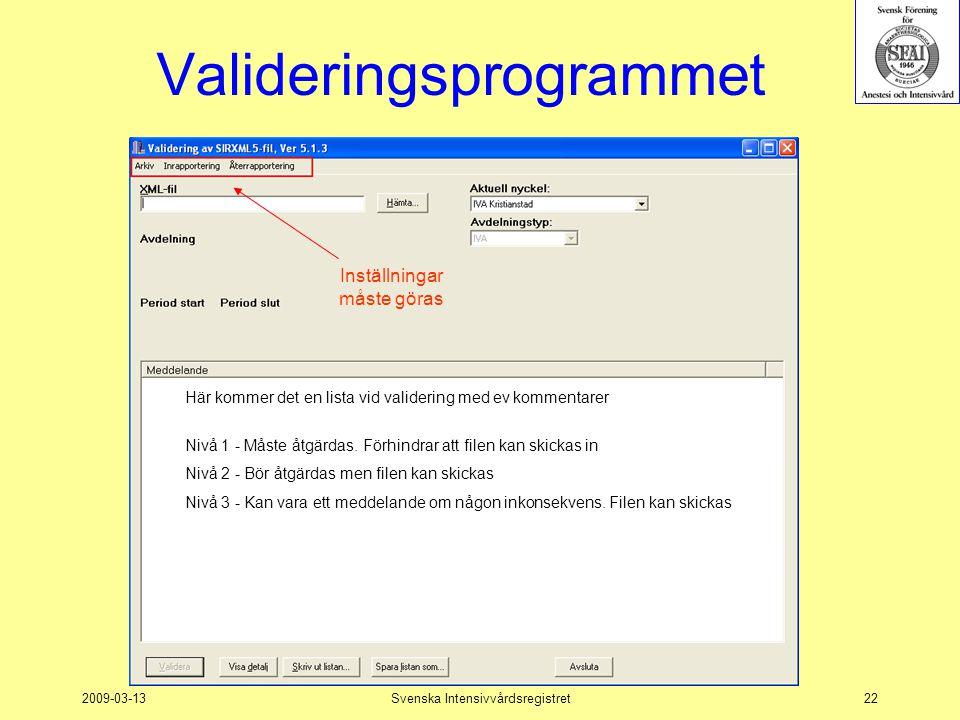 2009-03-13Svenska Intensivvårdsregistret22 Valideringsprogrammet Här kommer det en lista vid validering med ev kommentarer Nivå 1 - Måste åtgärdas. Fö
