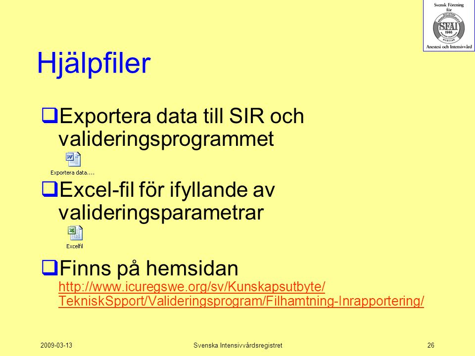 2009-03-13Svenska Intensivvårdsregistret26 Hjälpfiler  Exportera data till SIR och valideringsprogrammet  Excel-fil för ifyllande av valideringspara