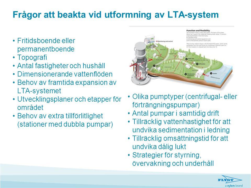 Frågor att beakta vid utformning av LTA-system •Fritidsboende eller permanentboende •Topografi •Antal fastigheter och hushåll •Dimensionerande vattenf