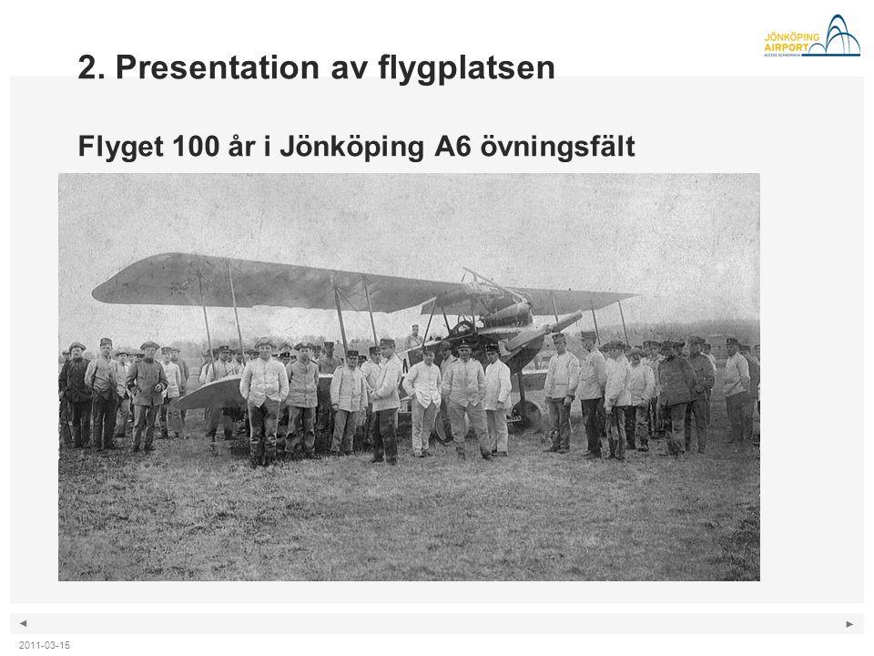 ◄ ► 2. Presentation av flygplatsen Flyget 100 år i Jönköping A6 övningsfält 2011-03-15