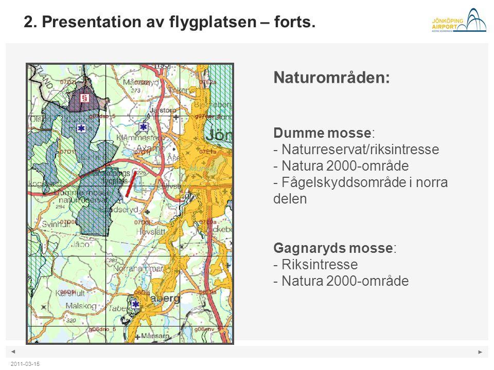◄ ► 2. Presentation av flygplatsen – forts. Naturområden: Dumme mosse: - Naturreservat/riksintresse - Natura 2000-område - Fågelskyddsområde i norra d