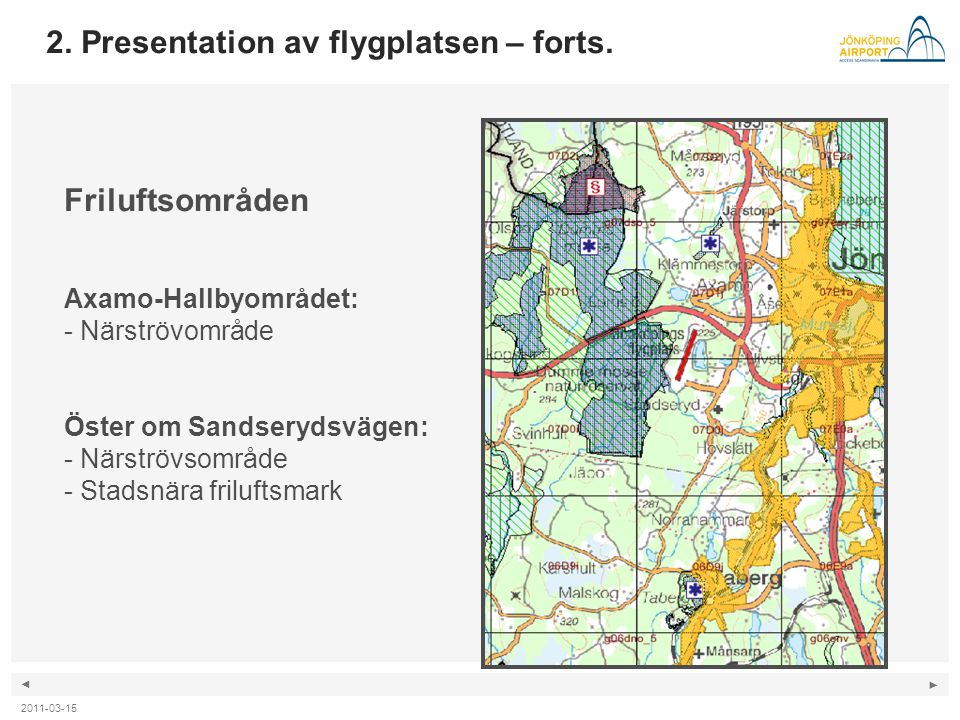 ◄ ► 2. Presentation av flygplatsen – forts. Friluftsområden Axamo-Hallbyområdet: - Närströvområde Öster om Sandserydsvägen: - Närströvsområde - Stadsn