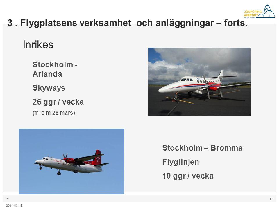 ◄ ► Inrikes Stockholm - Arlanda Skyways 26 ggr / vecka (fr o m 28 mars) Stockholm – Bromma Flyglinjen 10 ggr / vecka 3. Flygplatsens verksamhet och an