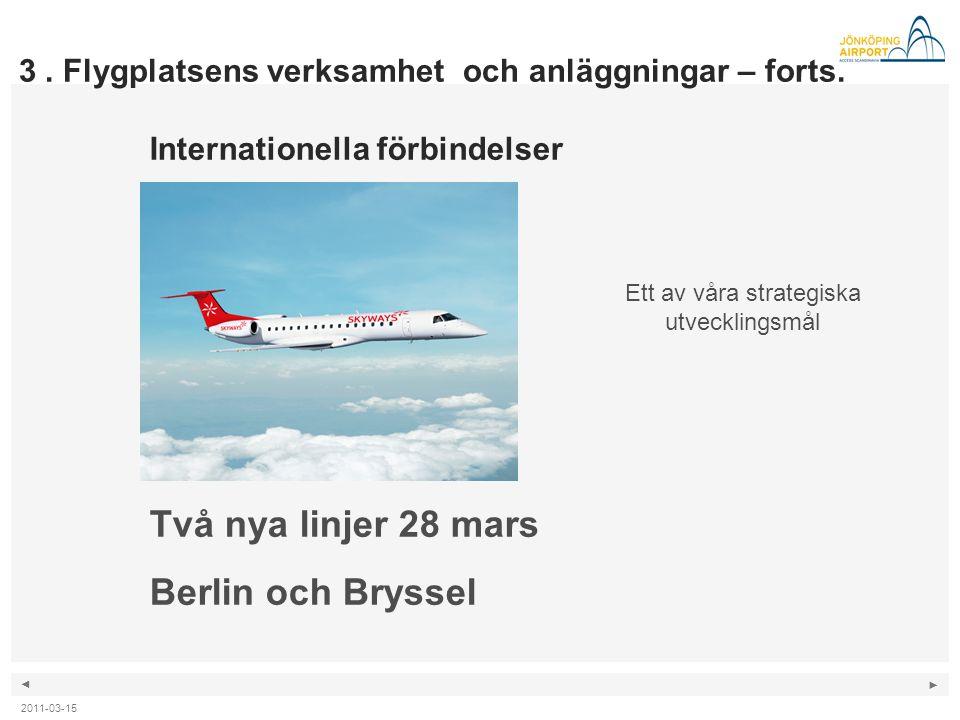 ◄ ► Internationella förbindelser Två nya linjer 28 mars Berlin och Bryssel Ett av våra strategiska utvecklingsmål 3. Flygplatsens verksamhet och anläg