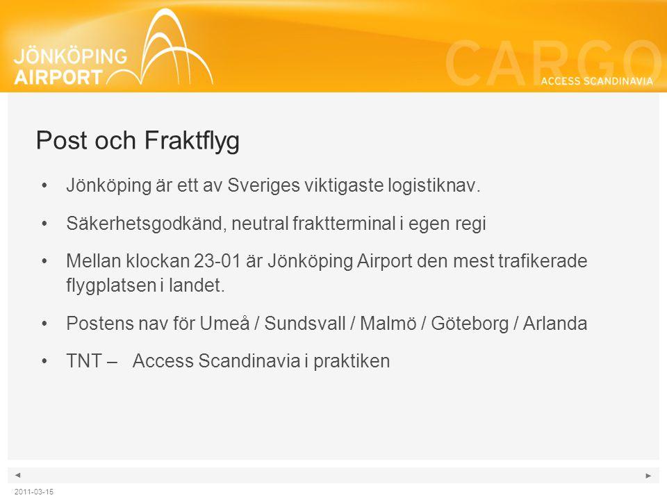 ◄ ► Post och Fraktflyg •Jönköping är ett av Sveriges viktigaste logistiknav. •Säkerhetsgodkänd, neutral fraktterminal i egen regi •Mellan klockan 23-0