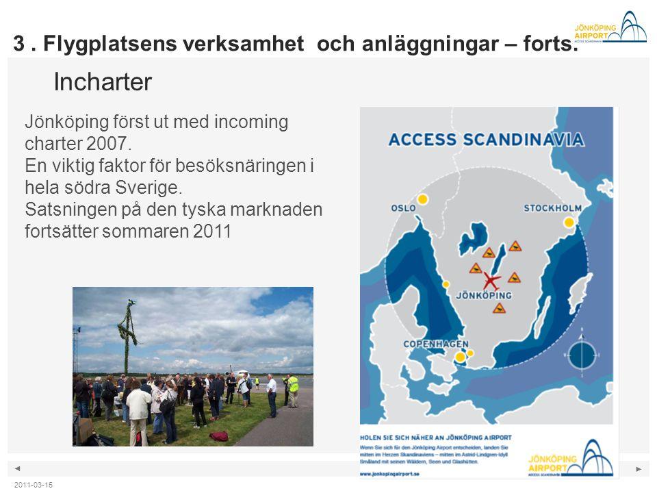 ◄ ► Jönköping först ut med incoming charter 2007. En viktig faktor för besöksnäringen i hela södra Sverige. Satsningen på den tyska marknaden fortsätt