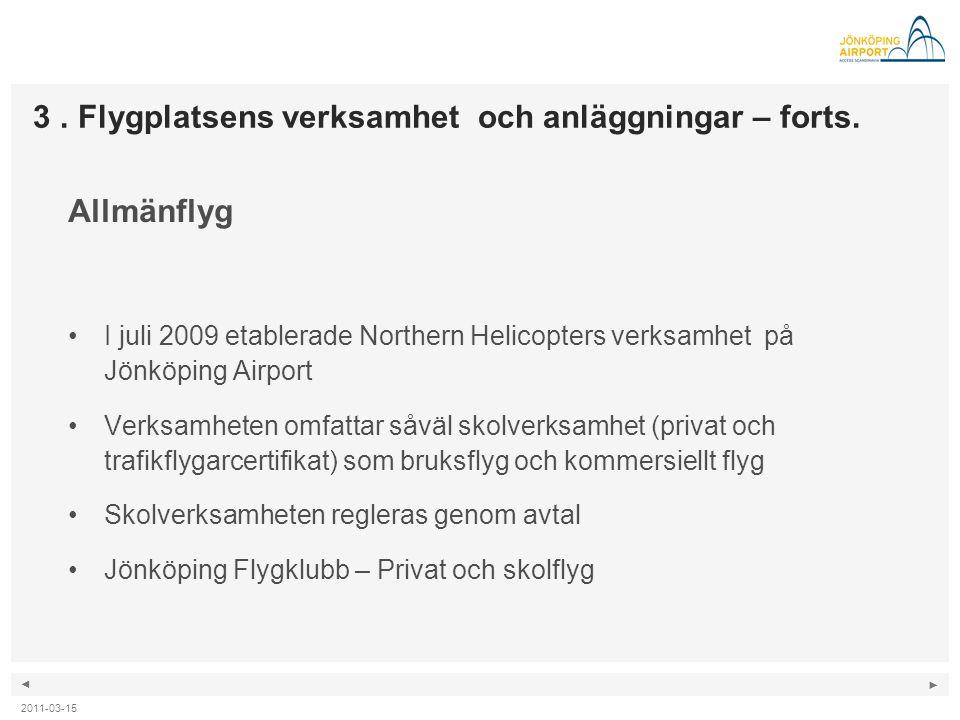 ◄ ► Allmänflyg •I juli 2009 etablerade Northern Helicopters verksamhet på Jönköping Airport •Verksamheten omfattar såväl skolverksamhet (privat och tr