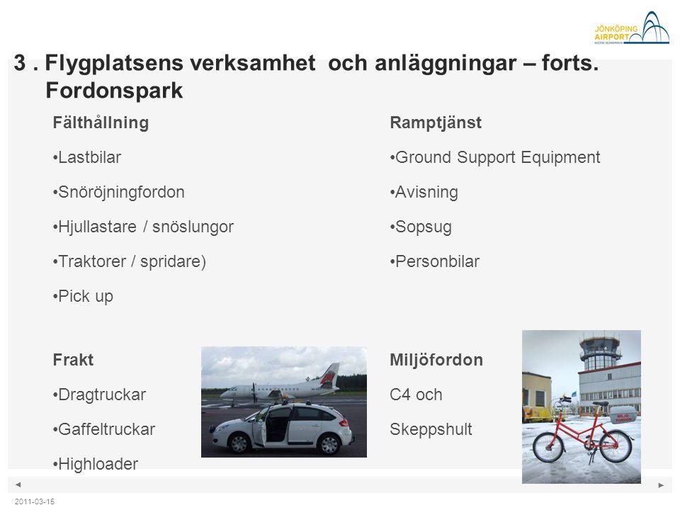 ◄ ► 3. Flygplatsens verksamhet och anläggningar – forts. Fordonspark Fälthållning •Lastbilar •Snöröjningfordon •Hjullastare / snöslungor •Traktorer /