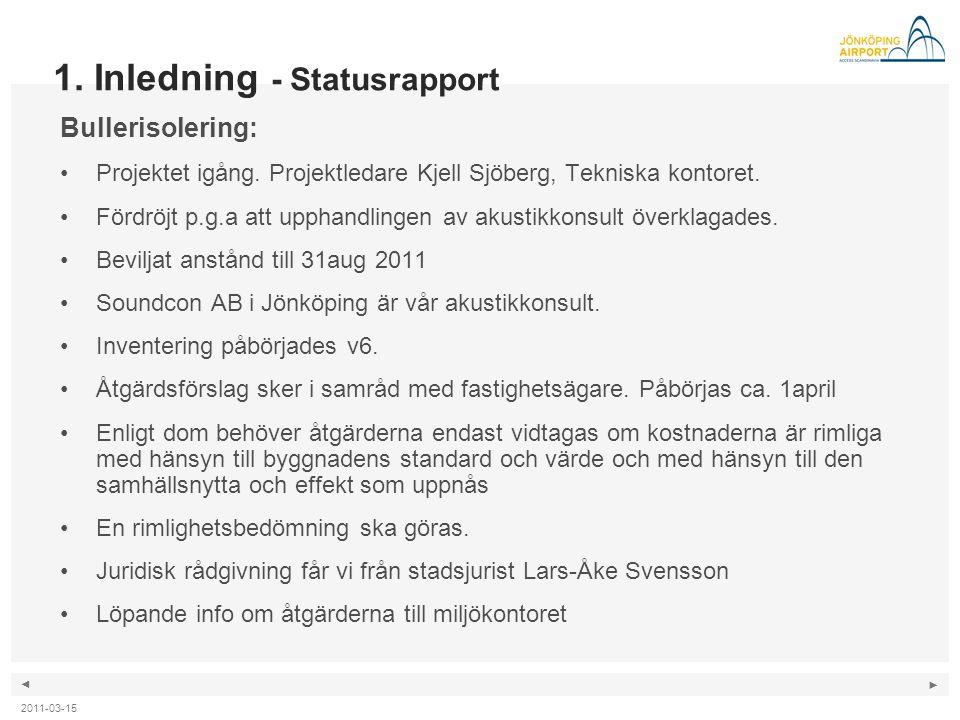 ◄ ► 2011-03-15 1. Inledning - Statusrapport Bullerisolering: •Projektet igång. Projektledare Kjell Sjöberg, Tekniska kontoret. •Fördröjt p.g.a att upp