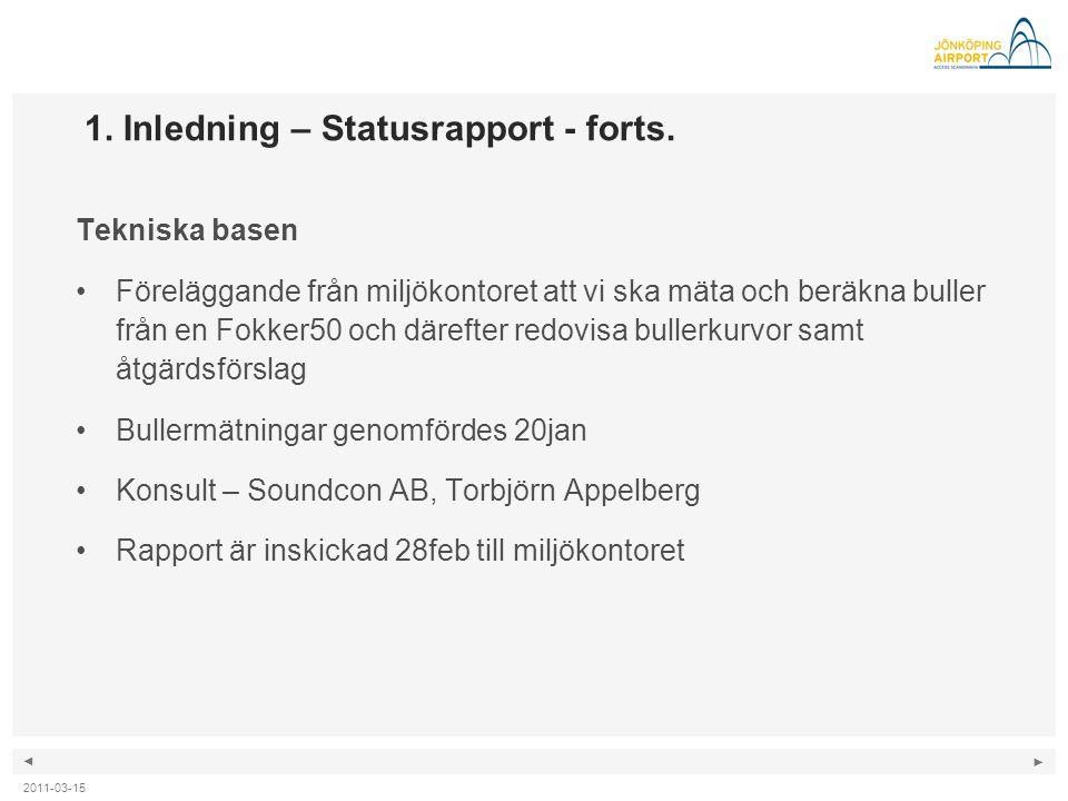 ◄ ► 1. Inledning – Statusrapport - forts. Tekniska basen •Föreläggande från miljökontoret att vi ska mäta och beräkna buller från en Fokker50 och däre