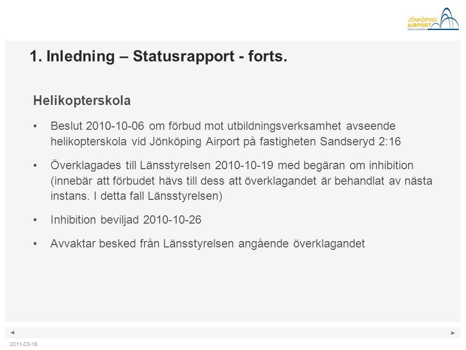 ◄ ► 1. Inledning – Statusrapport - forts. Helikopterskola •Beslut 2010-10-06 om förbud mot utbildningsverksamhet avseende helikopterskola vid Jönköpin