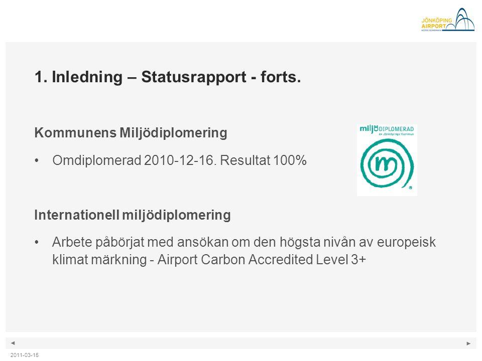 ◄ ► 1. Inledning – Statusrapport - forts. Kommunens Miljödiplomering •Omdiplomerad 2010-12-16. Resultat 100% Internationell miljödiplomering •Arbete p