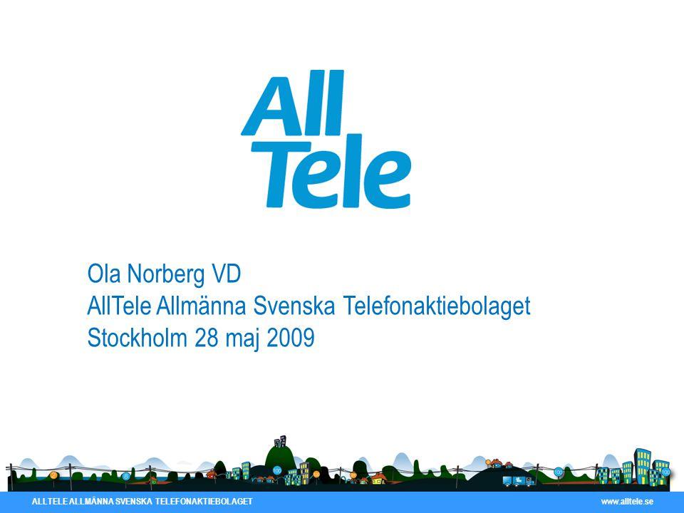 ALLTELE ALLMÄNNA SVENSKA TELEFONAKTIEBOLAGET www.alltele.se Ola Norberg VD AllTele Allmänna Svenska Telefonaktiebolaget Stockholm 28 maj 2009