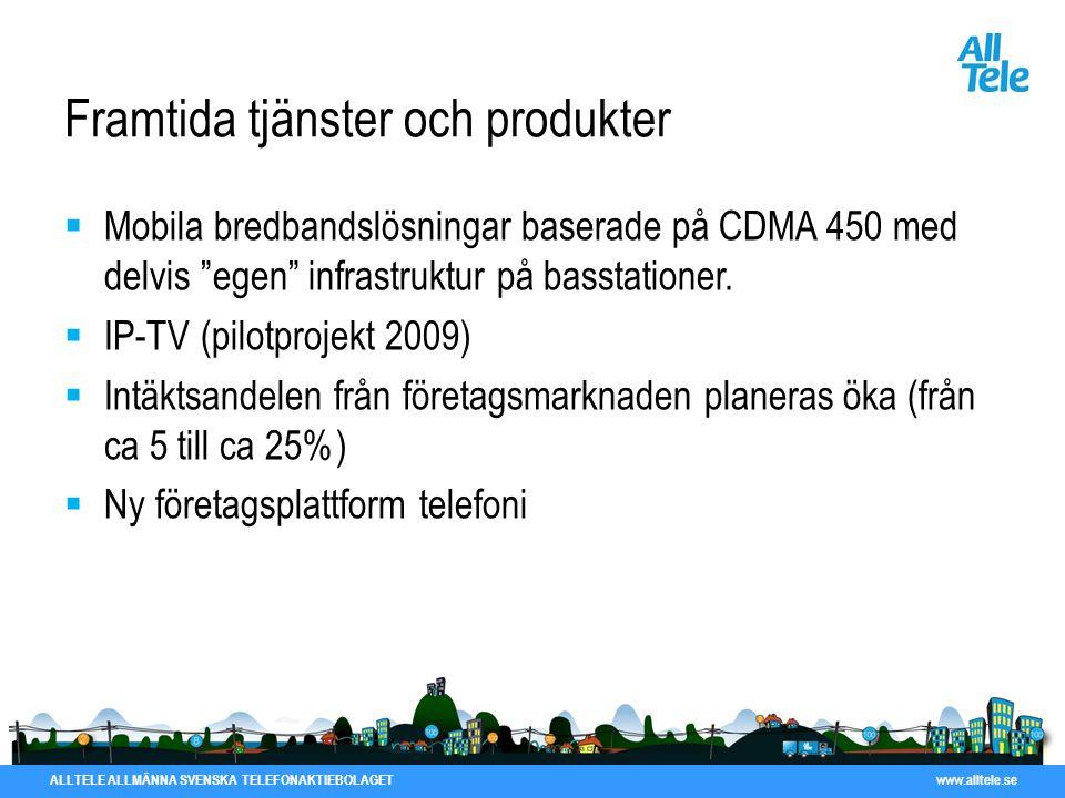 ALLTELE ALLMÄNNA SVENSKA TELEFONAKTIEBOLAGET www.alltele.se Framtida tjänster och produkter  Mobila bredbandslösningar baserade på CDMA 450 med delvi