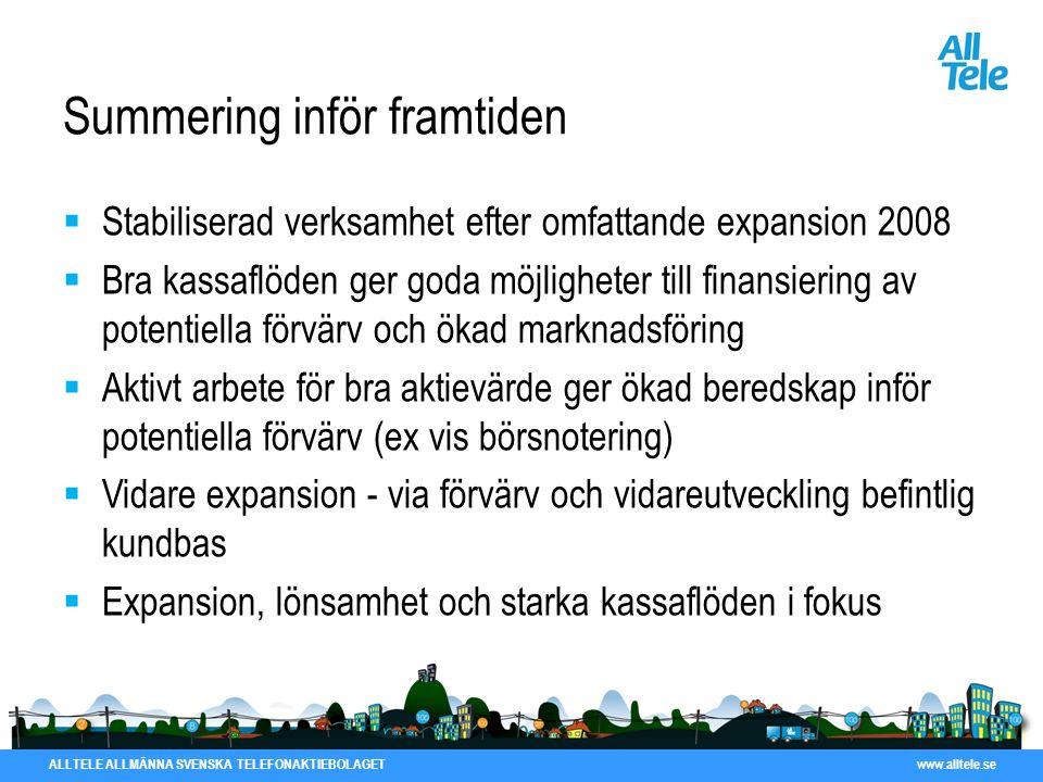 ALLTELE ALLMÄNNA SVENSKA TELEFONAKTIEBOLAGET www.alltele.se Summering inför framtiden  Stabiliserad verksamhet efter omfattande expansion 2008  Bra