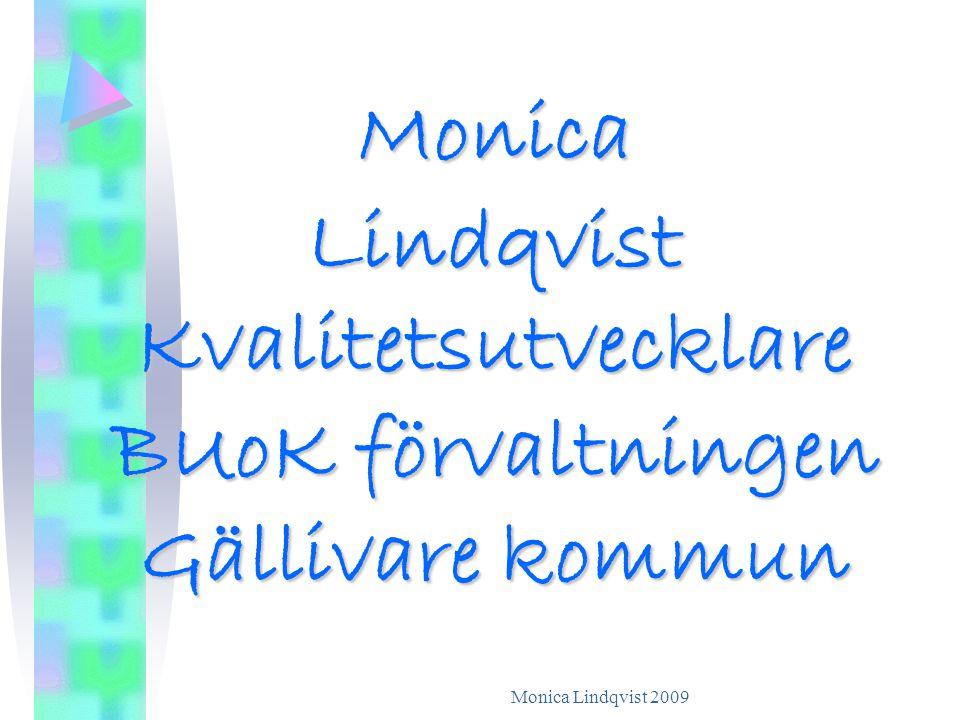 Monica Lindqvist 2009 Monica Lindqvist Kvalitetsutvecklare BUoK förvaltningen Gällivare kommun
