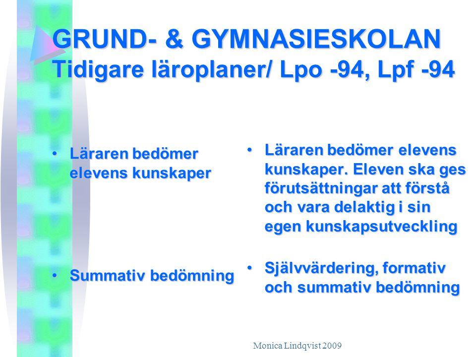 Monica Lindqvist 2009 GRUND- & GYMNASIESKOLAN Tidigare läroplaner/ Lpo -94, Lpf -94 •Läraren bedömer elevens kunskaper •Summativ bedömning • Läraren b