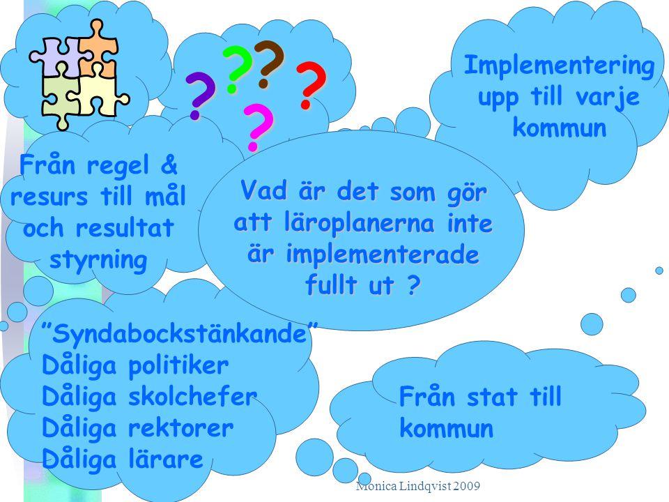 Monica Lindqvist 2009 Vad är det som gör att läroplanerna inte är implementerade fullt ut ? ? ? ? ? ? Från stat till kommun Implementering upp till va