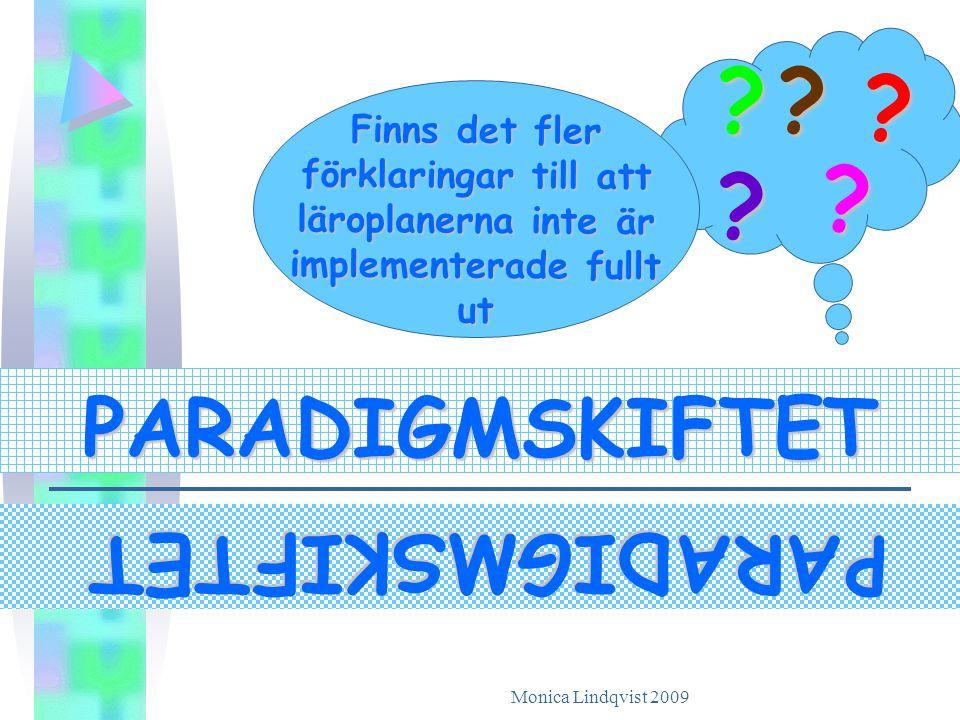 Monica Lindqvist 2009 Finns det fler förklaringar till att läroplanerna inte är implementerade fullt ut ? ? ? ? ? PARADIGMSKIFTET PARADIGMSKIFTET