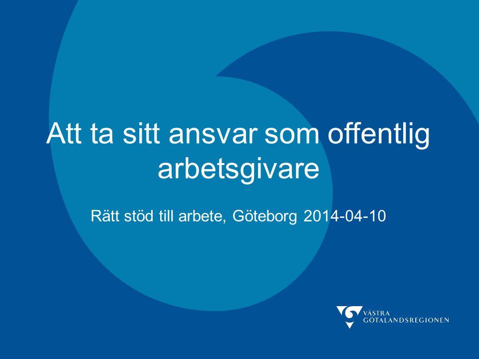 Rättighetskommitténs kansli Att ta sitt ansvar som offentlig arbetsgivare Rätt stöd till arbete, Göteborg 2014-04-10