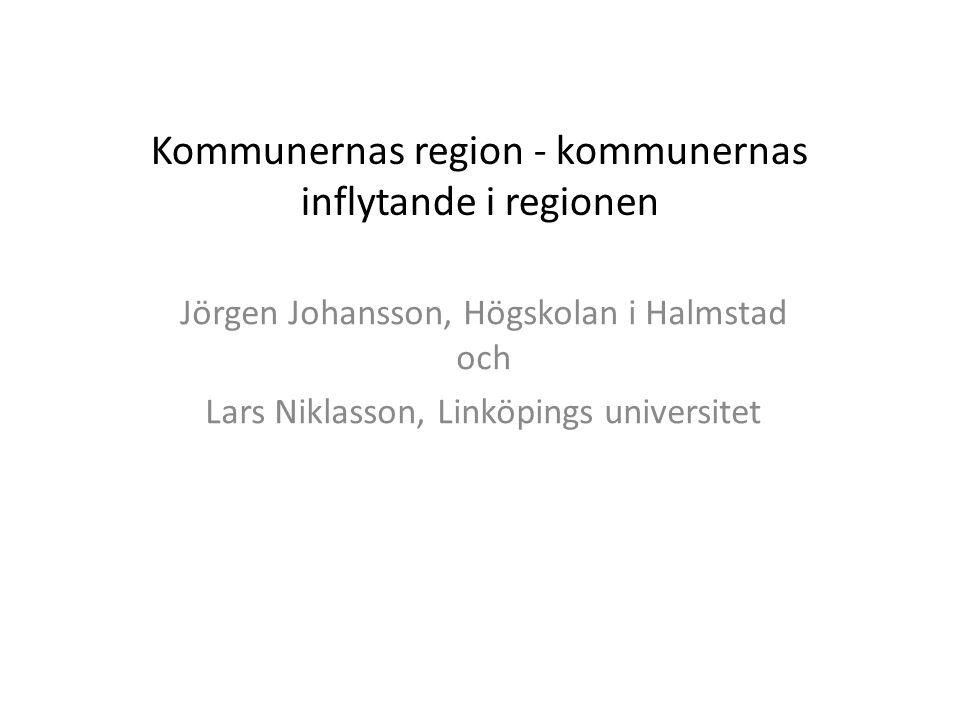 Kommunernas region - kommunernas inflytande i regionen Jörgen Johansson, Högskolan i Halmstad och Lars Niklasson, Linköpings universitet
