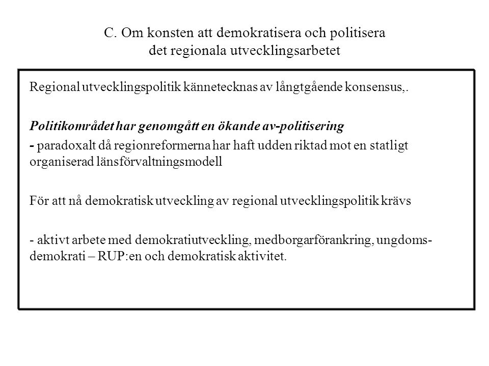 Att samla politiska partier, medborgare, organisations/näringsliv, kommuner och stat att utforma det politiska sakinnehållet inom ramen för regionala utvecklingsprogram och förutsättningar givna av statsmakten och EU Att verka för att etablera regionövergripande nätverksstrukturer för samordning mellan regionkommunen och (1) kommunerna, (2) staten samt (3) näringsliv/organisationsliv.