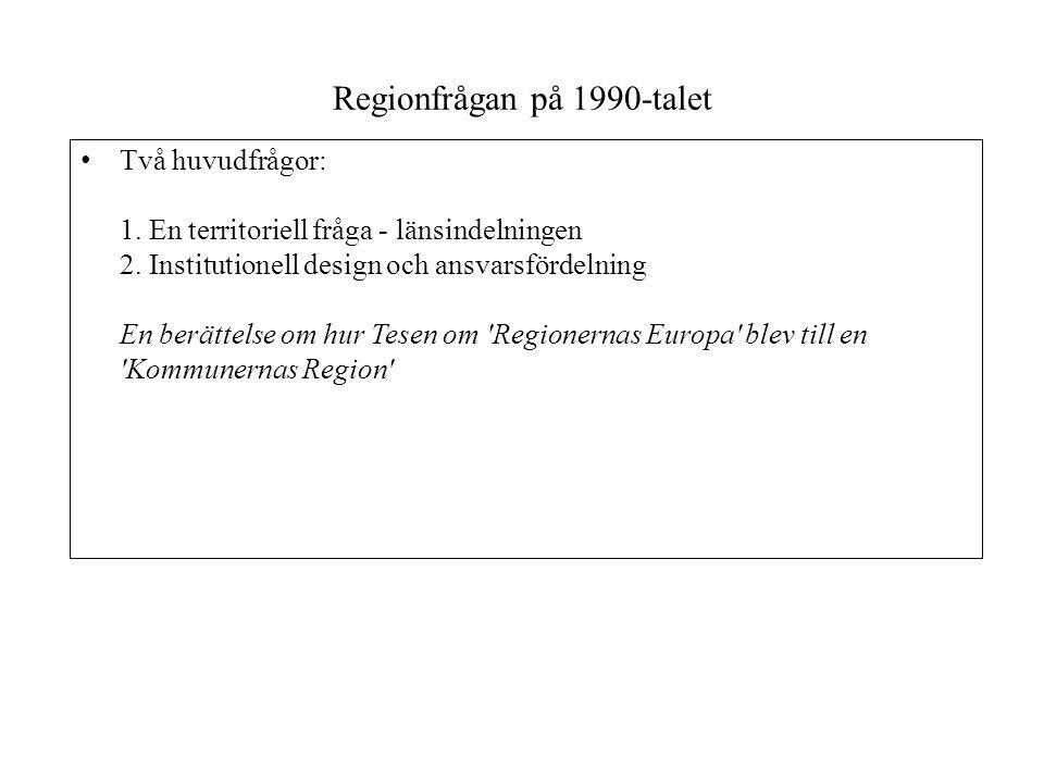 Regionfrågan på 1990-talet • Två huvudfrågor: 1.En territoriell fråga - länsindelningen 2.