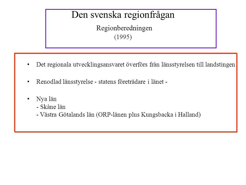 Den svenska regionfrågan Regionberedningen (1995) • Det regionala utvecklingsansvaret överförs från länsstyrelsen till landstingen • Renodlad länsstyrelse - statens företrädare i länet - • Nya län - Skåne län - Västra Götalands län (ORP-länen plus Kungsbacka i Halland)