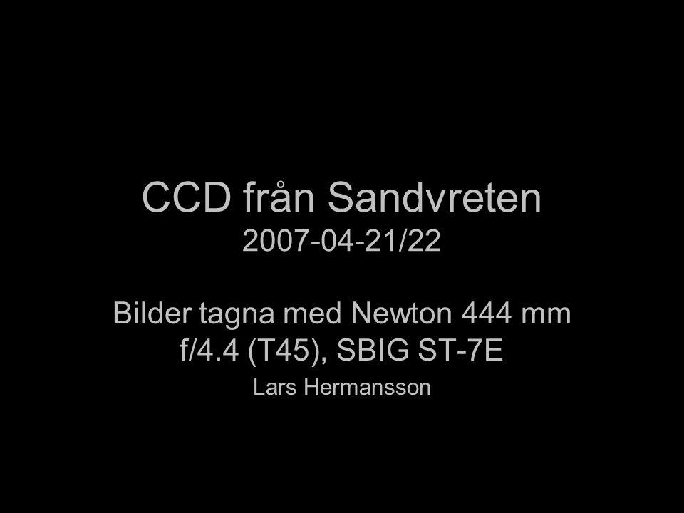 CCD från Sandvreten 2007-04-21/22 Bilder tagna med Newton 444 mm f/4.4 (T45), SBIG ST-7E Lars Hermansson