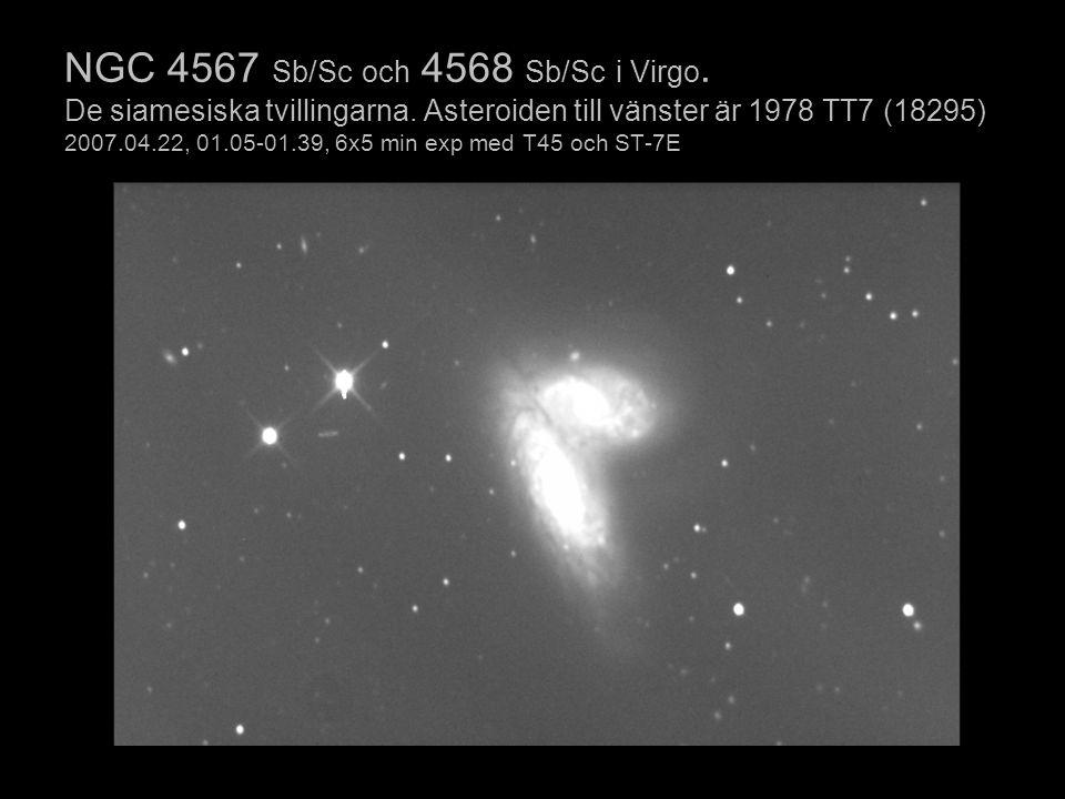 NGC 4567 Sb/Sc och 4568 Sb/Sc i Virgo. De siamesiska tvillingarna. Asteroiden till vänster är 1978 TT7 (18295) 2007.04.22, 01.05-01.39, 6x5 min exp me