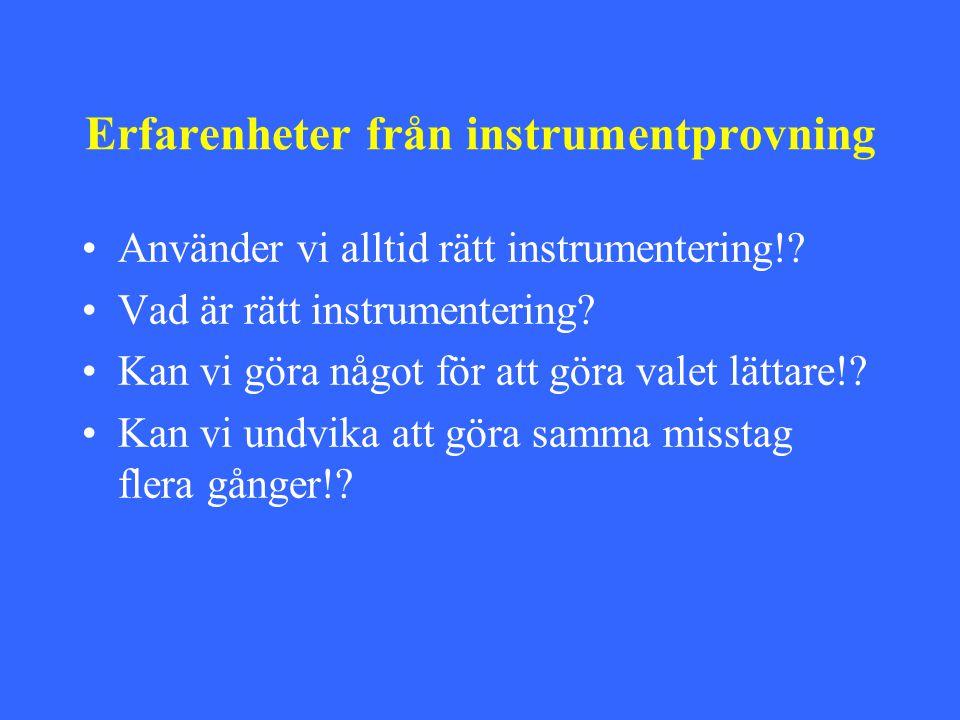 Erfarenheter från instrumentprovning •Använder vi alltid rätt instrumentering!.