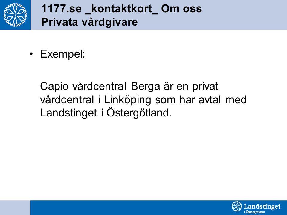 1177.se _kontaktkort_ Om oss Privata vårdgivare •Exempel: Capio vårdcentral Berga är en privat vårdcentral i Linköping som har avtal med Landstinget i