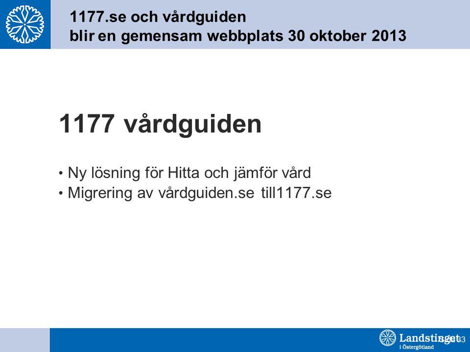 Sida 33 1177.se och vårdguiden blir en gemensam webbplats 30 oktober 2013 1177 vårdguiden • Ny lösning för Hitta och jämför vård • Migrering av vårdguiden.se till1177.se