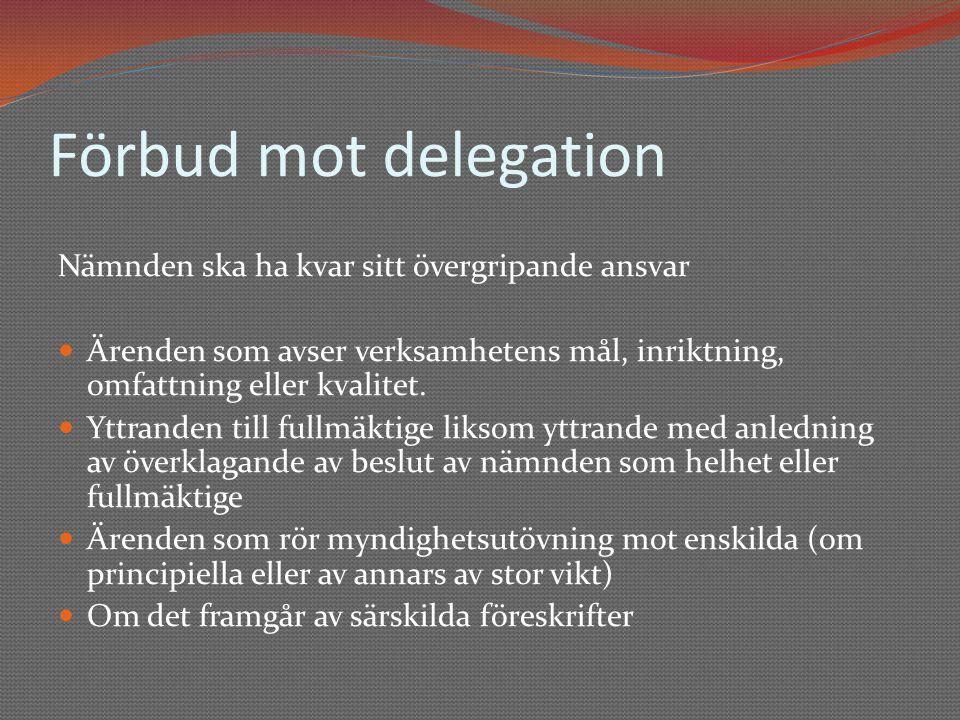 Förbud mot delegation Nämnden ska ha kvar sitt övergripande ansvar  Ärenden som avser verksamhetens mål, inriktning, omfattning eller kvalitet.