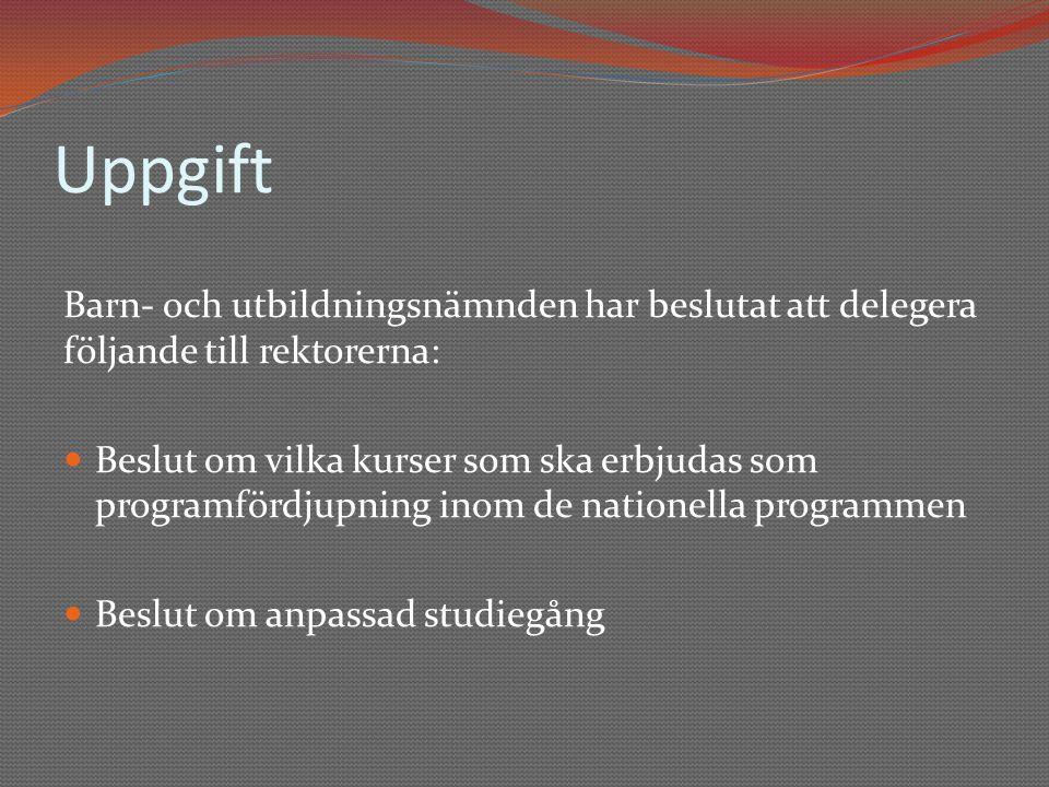 Uppgift Barn- och utbildningsnämnden har beslutat att delegera följande till rektorerna:  Beslut om vilka kurser som ska erbjudas som programfördjupning inom de nationella programmen  Beslut om anpassad studiegång